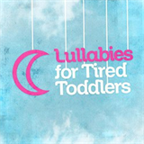 Lullabies For Tired Toddlers