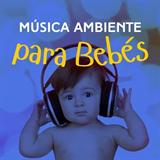 Música Ambiente Para Bebés