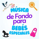Música De Fondo Para Bebés Especiales