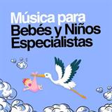 Música Para Bebés Y Niños Especialistas